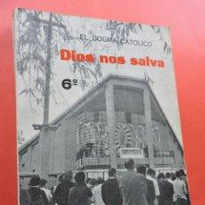 Libri di seconda mano: EL DOGMA CATÓLICO. DIOS NOS SALVA. 6º. BENLLOCH IBARRA, E. EDICIONES SM. MADRID 1966.. Lote 221744846