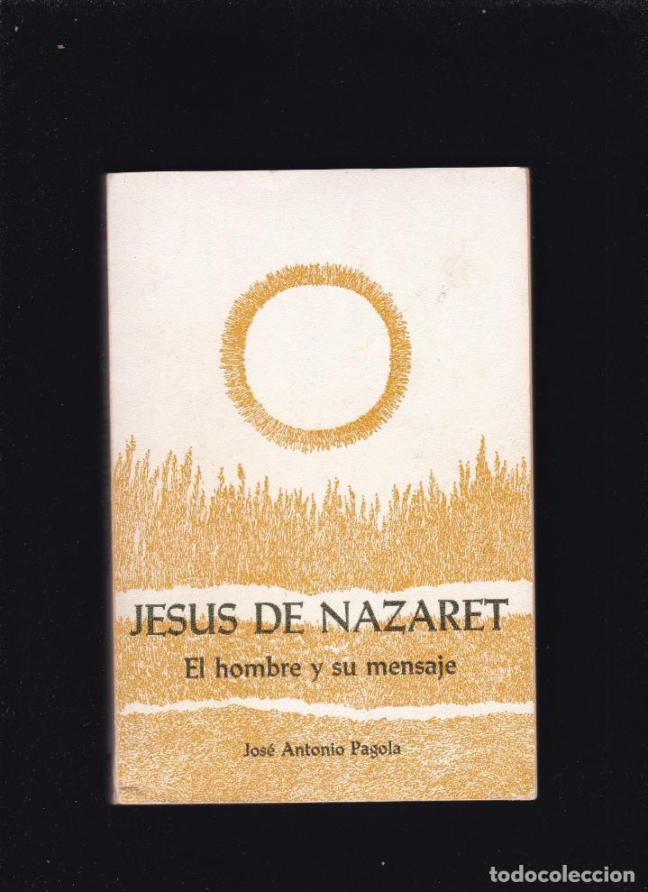 JESUS DE NAZARET - EL HOMBRE Y SU MENSAJE - JOSÉ ANTONIO PAGOLA - IDATZ EDITORIAL 1981 (Libros de Segunda Mano - Religión)