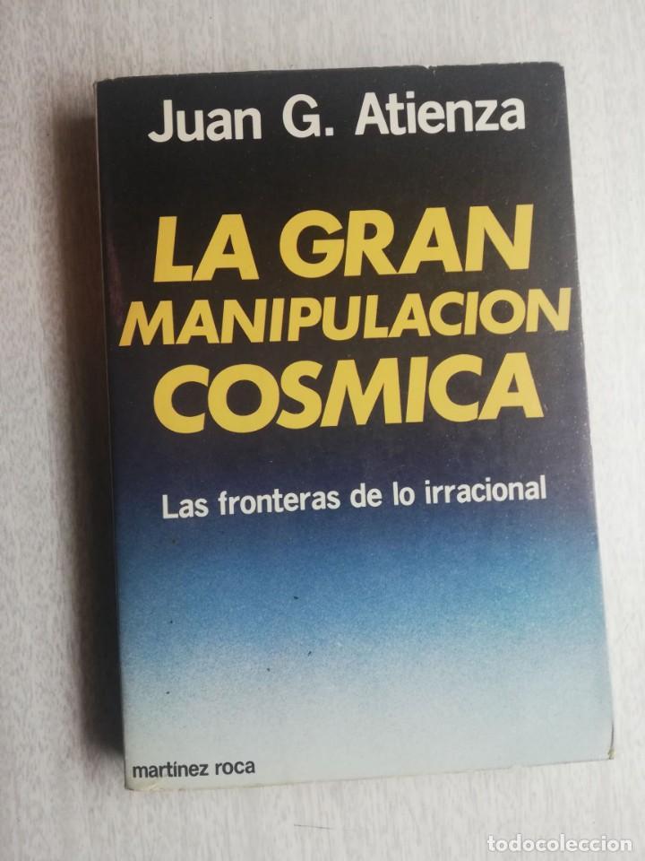 LA GRAN MANIPULACIÓN COSMÍCA - LAS FRONTERAS DE LO IRRACIONAL - JUAN G. ATIENZA (Libros de Segunda Mano - Religión)