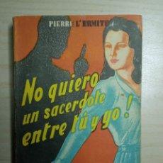 Libros de segunda mano: NO QUIERO SACERDOTE ENTRE TU Y YO - PIERRE L'ERMITE - 1951. Lote 223122907