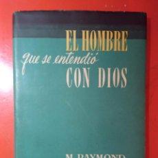 Libros de segunda mano: EL HOMBRE QUE SE ENTENDIÓ CON DIOS - M. RAYMOND - 1947. Lote 223452652