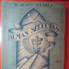 Libros de segunda mano: ALMAS SELECTAS - TOMO I RAFAEL - D. JESÚS ÁLVAREZ - 1952. Lote 223453811