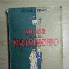 Libros de segunda mano: MEJOR QUE EL MATRIMONIO - PIERRE L'ERMITE - DIFUSIÓN - 1951. Lote 223603773