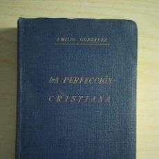 Libros de segunda mano: LA PERFECCIÓN CRISTIANA - EMILIO GONZÁLEZ - 1947. Lote 223451548