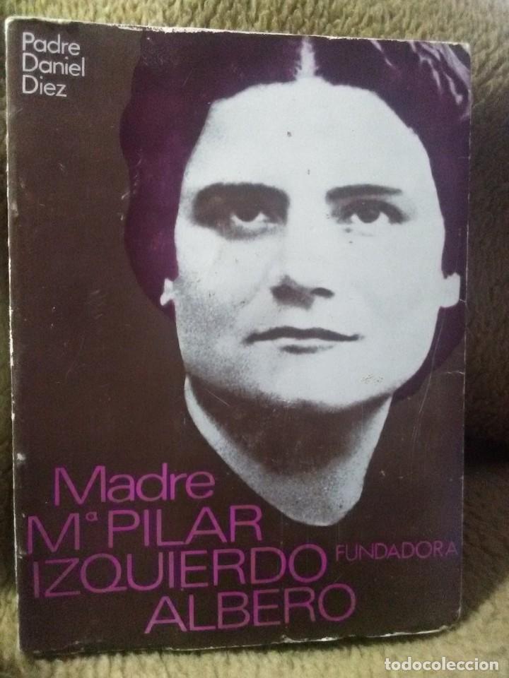 M. Mª PILAR IZQUIERDO ALBERO, FUNDADORA O.M. JESÚS Y MARÍA. D. DÍEZ. 1973. 1ª ED. (Libros de Segunda Mano - Religión)