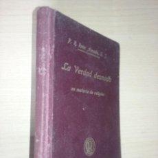 Libros de segunda mano: LA VERDAD DESNUDA EN MATERIA DE RELIGION - R. P. RAMON RUIZ AMADO S. J. (1932). Lote 226790367