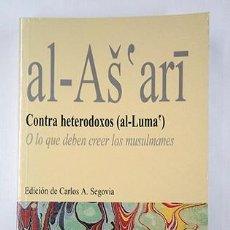 Libros de segunda mano: ABU L-HASAN AL-ASH'ARI · CONTRA HETERODOXOS. O LO QUE DEBEN CREER LOS MUSULMANES. ED. CARLOS SEGOVIA. Lote 229673255
