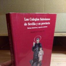 Libros de segunda mano: LOS COLEGIOS SALESIANOS DE SEVILLA Y SU PROVINCIA - FELIPE LÓPEZ RINCÓN. Lote 230107625