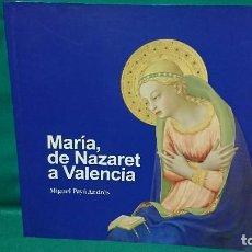 Libros de segunda mano: LIBRO MARIA, DE NAZARET A VALENCIA - MIGUEL PAYA ANDRÉS AÑO 2012. Lote 231229800