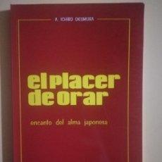 Libros de segunda mano: EL PLACER DE ORAR. ENCANTO DEL ALMA JAPONESA. A. ICHIRO OKUMURA. 1987. 142 PAGINAS.. Lote 231983025