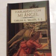 Libros de segunda mano: HABLANDO CON MI ÁNGEL CARLOS G. VALLES S.J.. Lote 232034585