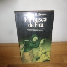 Libros de segunda mano: EN BUSCA DE EVA REVOLUCION COMO EMPEZO LA FAMILIA HUMANA - MICHAEL H. BROWN - DISPONGO DE MAS LIBROS. Lote 234177825