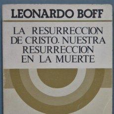 Libros de segunda mano: LA RESURRECCION DE CRISTO, NUESTRA RESURRECCION EN LA MUERTE. LEONARDO BOFF. Lote 235183875