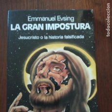Libros de segunda mano: LA GRAN IMPOSTURA. JESUCRISTO O LA HISTORIA FALSIFICADA.- EMMANUEL EVSING.. Lote 235527225