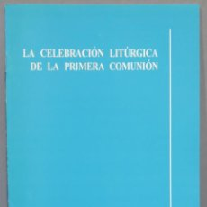 Libros de segunda mano: LA CELEBRACION LITURGICA DE LA PRIMERA COMUNION. ROUCO VARELA. Lote 236072845