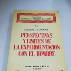 Libros de segunda mano: PERSPECTIVAS Y LIMITES DE LA EXPERIMENTACION CON EL HOMBRE. GROUPE LYONNAIS. 51. ED. RAZON Y FE. VER. Lote 236632815