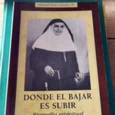 Libros de segunda mano: DONDE EL BAJAR ES EL SUBIR. SOR ÁNGELA DE LA CRUZ. RUIZ, M. ED. BAC. BIBLIOTECA AUTORES CRISTIANOS. Lote 237076480