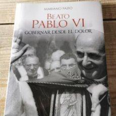 Libros de segunda mano: BEATO PABLO VI, GOBERNAR DESDE EL DOLOR, MARIANO FAZIO, 2014,138 PAGINAS. Lote 237077140