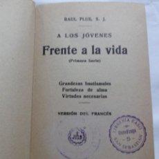 Libros de segunda mano: FRENTE A LA VIDA. A LOS JOVENES - RAUL PLUS, S.J.- 1933.. Lote 237573800