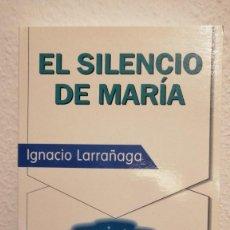Libros de segunda mano: EL SILENCIO DE MARIA IGNACIO LARRAÑAGA. Lote 237575730