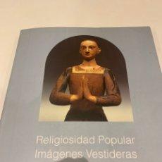 Libros de segunda mano: IMÁGENES VESTIDERAS, CAP Y POTA, RELIGIOSIDAD POPULAR. Lote 237870515