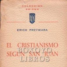 Libros de segunda mano: PRZYWARA, ERICH. EL CRISTIANISMO SEGÚN SAN JUAN . TRADUCCIÓN DEL ALEMÁN DE B. UNRRUETA. Lote 239810985