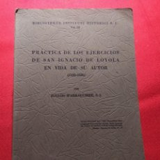 Libros de segunda mano: 1946. PRÁCTICA DE LOS EJERCICIOS DE SAN IGNACIO DE LOYOLA EN VIDA DE SU AUTOR (1522-1556).. Lote 240048430