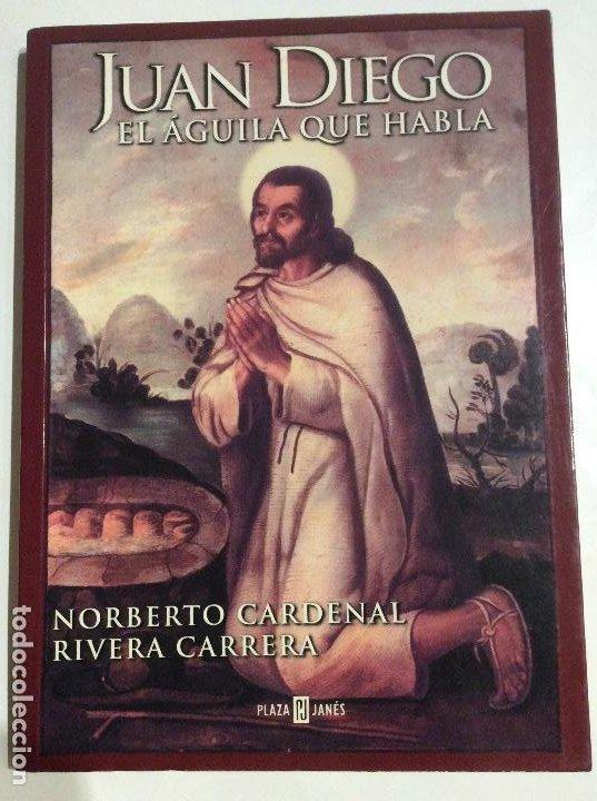 JUAN DIEGO EL AGUILA QUE HABLA NORBERTO CARDENAL RIVERA CARRERA (Libros de Segunda Mano - Religión)