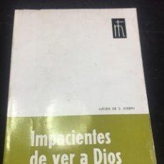 Libros de segunda mano: IMPACIENTES DE VER A DIOS, LUCIEN DE S. JOSEPH. EDITA MENSAJERO BILBAO 1968. Lote 243805395