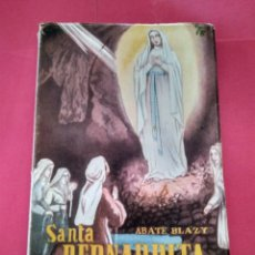 Libros de segunda mano: SANTA BERNARDITA SOUBIROUS - ABATE BLAZY , 1947. BIOGRAFÍA. Lote 243805790