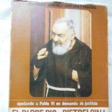 Libros de segunda mano: EL PADRE PIO DE PIETRELCINA. 1978 FRANCISCO SANCHEZ VENTURA Y PASCUAL. Lote 244185110