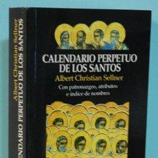 Libros de segunda mano: LMV - ALBERT CHRISTIAN SELLNER.– CALENDARIO PERPETUO DE LOS SANTOS. EDHASA 1994. Lote 244745955