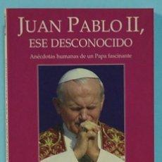 Libros de segunda mano: LMV - JUAN PABLO II, ESE DESCONOCIDO. MIGUEL ANGEL VELASCO. PLANETA. 2003. Lote 244748990