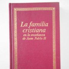 Libros de segunda mano: LA FAMILIA CRISTIANA EN LA ENSEÑANZA DE JUAN PABLO II. EDICIONES PAULINAS, 1989. TAPA DURA. 220 PAGI. Lote 244750995