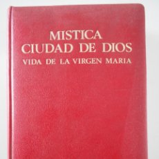Libros de segunda mano: MISTICA CIUDAD DE DIOS. VIDA DE LA VIRGEN MARIA. MARIA DE JESUS DE AGREDA. TEXTO CONFORME AL AUTOGRA. Lote 244751775