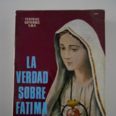 Libros de segunda mano: LA VERDAD DE FATIMA. FEDERICO GUTIERREZ C. M. F. EDITORIAL COCULSA, MADRID 1967. LA VERDAD SOBRE FA. Lote 244752455