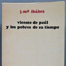 Libros de segunda mano: VICENTE DE PAUL Y LOS HOMBRES DE SU TIEMPO. IBAÑEZ. Lote 245293310