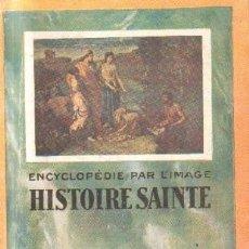 Libros de segunda mano: ENCYCLOPÉDIE PAR LÍMAGE HISTOIRE SAINTE. A-RE-1460. Lote 245397470