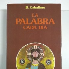 Libros de segunda mano: LA PALABRA CADA DÍA - B. CABALLERO. Lote 245495430