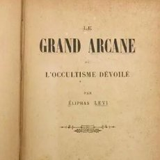 Libros de segunda mano: LE GRAND ARCANE OU L'OCCULTISME DÉVOILÉ LEVI ELIPHAS PRIMERA EDICION. Lote 245636405