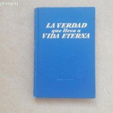 Libros de segunda mano: LA VERDAD QUE LLEVA A VIDA ETERNA. INTERNATIONAL BIBLE STUDENTS ASSOCIATION. 1968.. Lote 245641765