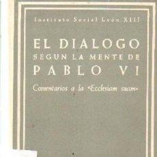 Libros de segunda mano: EL DIALOGO SEGÚN LA MENTE DE PABLO VI. A-RE-1462. Lote 245975520