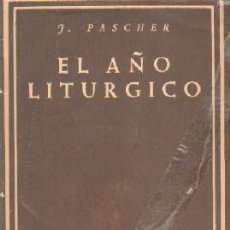 Libros de segunda mano: EL AÑO LITURGICO. PASCHER, F. A-RE-1465. Lote 245976605
