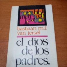 Libros de segunda mano: EL DIOS DE LOS PADRES. BASTIAAN M.F. VAN IERSEL. EST14B4. Lote 246145750