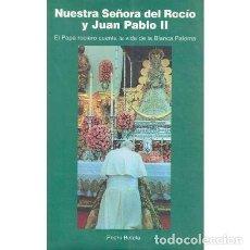 Livros em segunda mão: NUESTRA SEÑORA DEL ROCÍO Y JUAN PABLO II. EL PAPA ROCIERO CUENTA LA VIDA DE LA BLANCA PALOMA - BETET. Lote 248189910