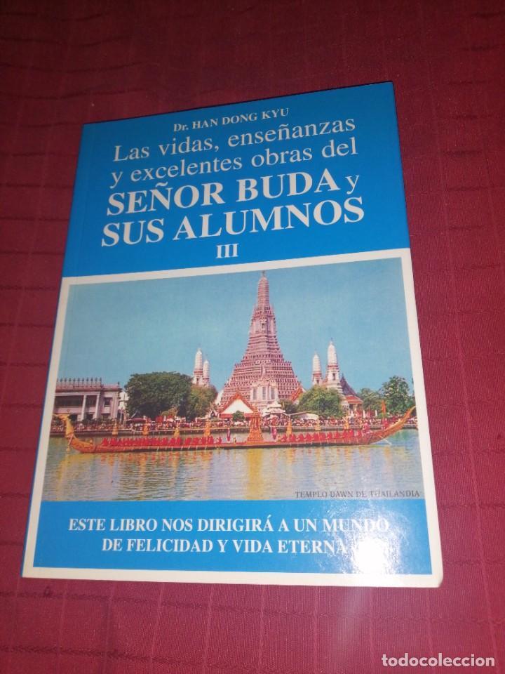 HAN DONG KYU , LAS VIDAS ENSEÑANAZAS Y EXCELENTES OBRAS DEL SEÑOR BUDA Y SUS ALUMNOS TOMO III (Libros de Segunda Mano - Religión)
