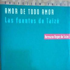 Libros de segunda mano: AMOR DE TODO AMOR - LAS FUENTES DE TAIZÉ - ROGER DE TAIZÉ. Lote 253922475
