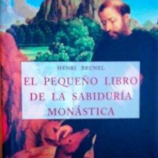 Libros de segunda mano: EL PEQUEÑO LIBRO DE LA SABIDURIA MONASTICA - HENRI BRUNEL. Lote 254033630
