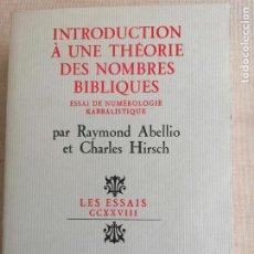 Libros de segunda mano: INTRODUCTION À UNE THÉORIE DES NOMBRES BIBLIQUES : ESSAI DE NUMÉROLOGIE KABBALISTIQUE ABELLIO RAY.. Lote 254260125