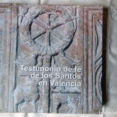Libros de segunda mano: TESTIMONIO DE FE DE LOS SANTOS EN VALENCIA. 2013 JAIME SANCHO ANDREU. Lote 254932330